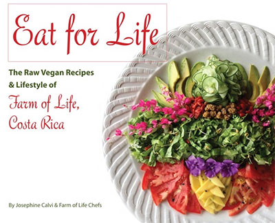 Eat for Life: The Raw Vegan Recipes and Lifestyle of Farm of Life, Costa Rica